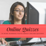 Online Quizzes: 15 Mind Numbing Facts About Online Quizzes.